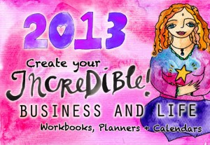 2013 create your incredible business and life workbook